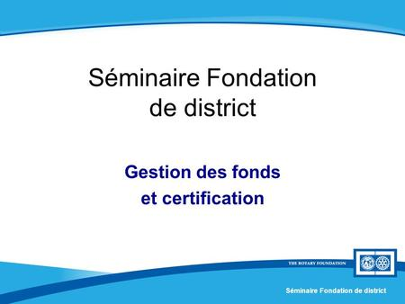 Séminaire Fondation de district Gestion des fonds et certification.