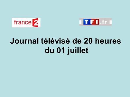 Journal télévisé de 20 heures du 01 juillet. Use the buttons below the video to hear it played, to pause it and to stop it. It lasts roughly 60 seconds.