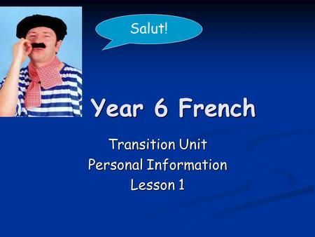 Year 6 French Transition Unit Personal Information Lesson 1 Salut!