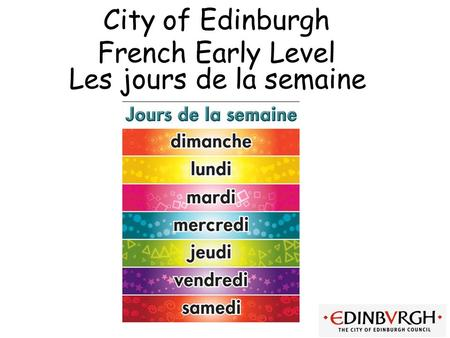 City of Edinburgh French Early Level Les jours de la semaine.