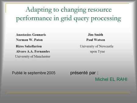 Adapting to changing resource performance in grid query processing Anastasios Gounaris Jim Smith Norman W. Paton Paul Watson Rizos Sakellariou University.