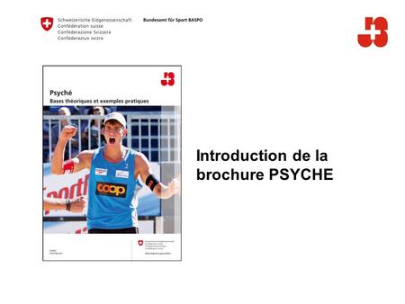 Introduction de la brochure PSYCHE. 2 Bundesamt für Sport Jugend+Sport Introduction de la brochure PSYCHE  Stades de développement à l'âge J+S  Trois.