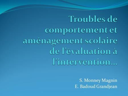 S. Monney Magnin E. Badoud Grandjean. Critères DSM (2002) Troubles de l'attention /hyperactivité/ DSMI-V Troubles oppositionnels avec provocation Troubles.