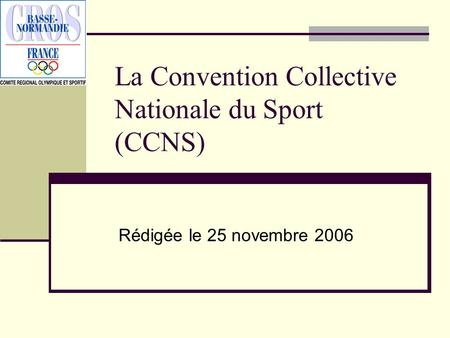 La Convention Collective Nationale du Sport (CCNS) Rédigée le 25 novembre 2006.