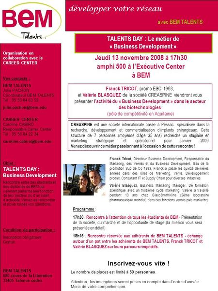 TALENTS DAY : Le métier de « Business Development » Vos contacts : BEM TALENTS Julie PACHON Coordinateur BEM TALENTS Tel : 05 56 84 63 52