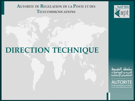 DIRECTION TECHNIQUE A UTORITE DE R EGULATION DE LA P OSTE ET DES T ELECOMMUNICATIONS.