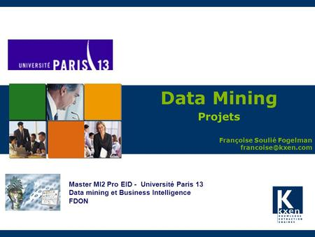 Data Mining Projets Françoise Soulié Fogelman Master MI2 Pro EID - Université Paris 13 Data mining et Business Intelligence FDON.