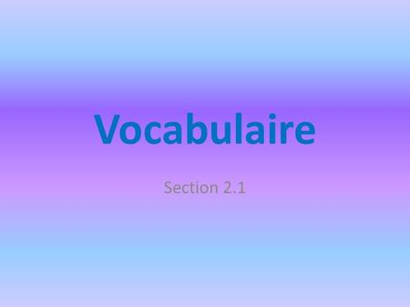 Vocabulaire Section 2.1.