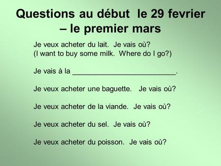 Questions au début le 29 fevrier – le premier mars Je veux acheter du lait. Je vais où? (I want to buy some milk. Where do I go?) Je vais à la _________________________.