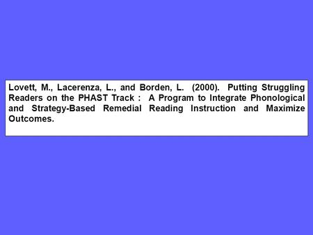 Lovett, M., Lacerenza, L., and Borden, L. (2000). Putting Struggling Readers on the PHAST Track : A Program to Integrate Phonological and Strategy-Based.
