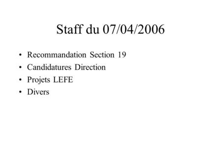 Staff du 07/04/2006 Recommandation Section 19 Candidatures Direction Projets LEFE Divers.