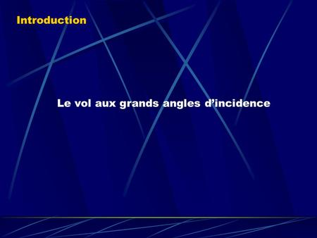 Le vol aux grands angles d'incidence Introduction.