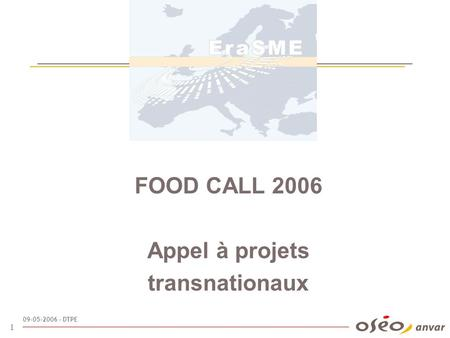09-05-2006 - DTPE 1 FOOD CALL 2006 Appel à projets transnationaux.