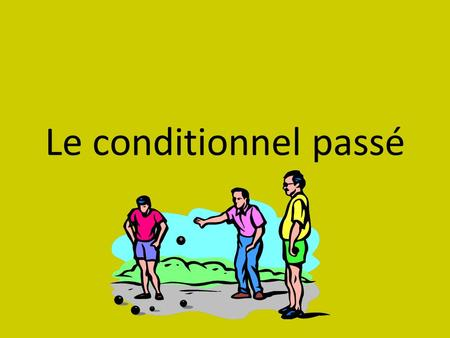 Le conditionnel passé.