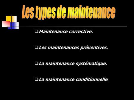  Maintenance corrective.  Les maintenances préventives.  La maintenance systématique.  La maintenance conditionnelle.