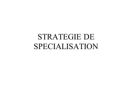STRATEGIE DE SPECIALISATION