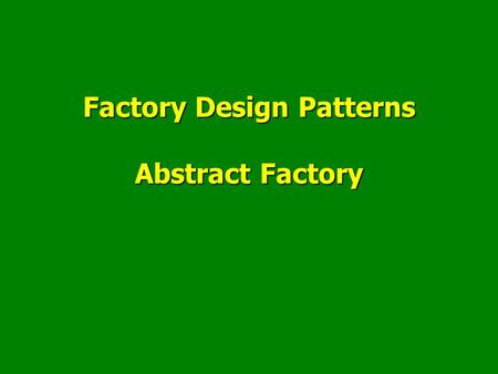 Factory Design Patterns Abstract Factory. Abstract Factory Design Pattern Plan Factory patterns: principesFactory patterns: principes The Factory Method.