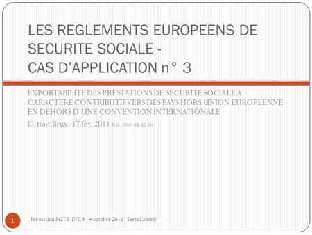 LES REGLEMENTS EUROPEENS DE SECURITE SOCIALE - CAS D'APPLICATION n° 3 EXPORTABILITE DES PRESTATIONS DE SECURITE SOCIALE A CARACTERE CONTRIBUTIF VERS DES.