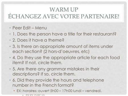 WARM UP ÉCHANGEZ AVEC VOTRE PARTENAIRE! Peer Edit – Menu 1. Does the person have a title for their restaurant? 2. Does it have a theme? 3. Is there an.