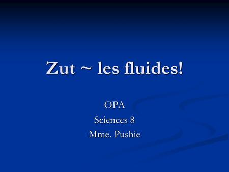 Zut ~ les fluides! OPA Sciences 8 Mme. Pushie. Zut ~ les fluides! 1. Donne la definition de la masse 1. Donne la definition de la masse.