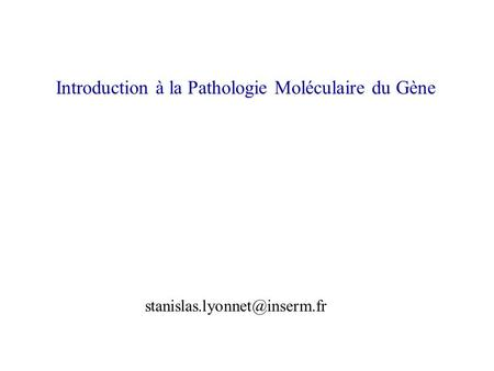 Introduction à la Pathologie Moléculaire du Gène