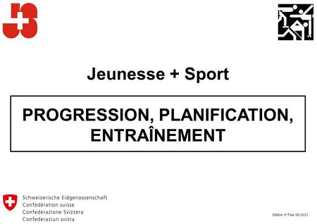 Jeunesse + Sport PROGRESSION, PLANIFICATION, ENTRAÎNEMENT Edition P.Thai 05/2013.