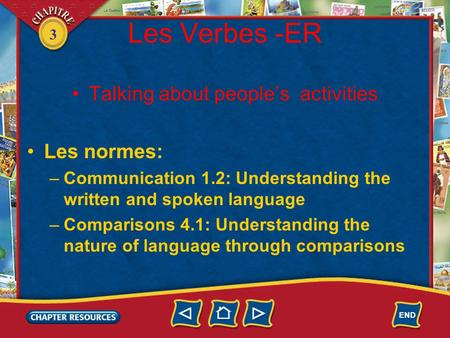 3 Les Verbes -ER Talking about people's activities Les normes: –Communication 1.2: Understanding the written and spoken language –Comparisons 4.1: Understanding.