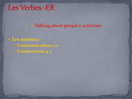 Talking about people's activities Les normes: Communication 1.2: Comparisons 4.1: