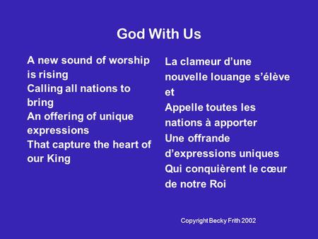 God With Us A new sound of worship is rising Calling all nations to bring An offering of unique expressions That capture the heart of our King La clameur.