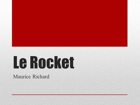 Le Rocket Maurice Richard.