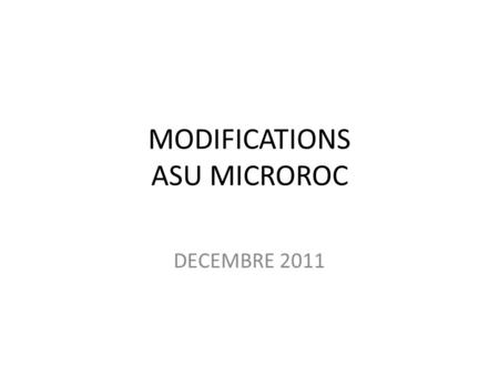 MODIFICATIONS ASU MICROROC DECEMBRE 2011. AVANT MODIFICATIONS.