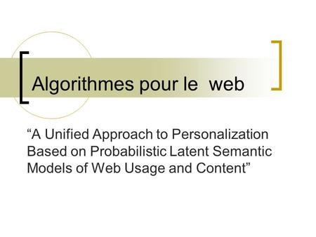 "Algorithmes pour le web ""A Unified Approach to Personalization Based on Probabilistic Latent Semantic Models of Web Usage and Content"""