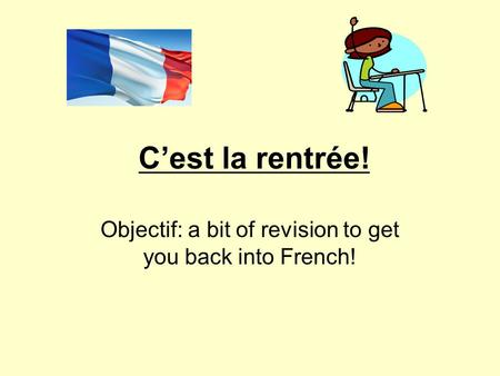 C'est la rentrée! Objectif: a bit of revision to get you back into French!