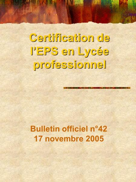 Certification de l'EPS en Lycée professionnel Bulletin officiel n°42 17 novembre 2005.