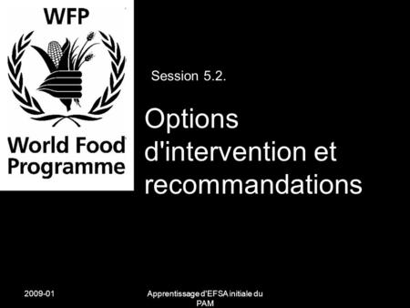 2009-01Apprentissage d'EFSA initiale du PAM Session 5.2. Options d'intervention et recommandations.