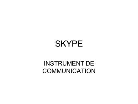 SKYPE INSTRUMENT DE COMMUNICATION. PAGE PRINCIPALE.