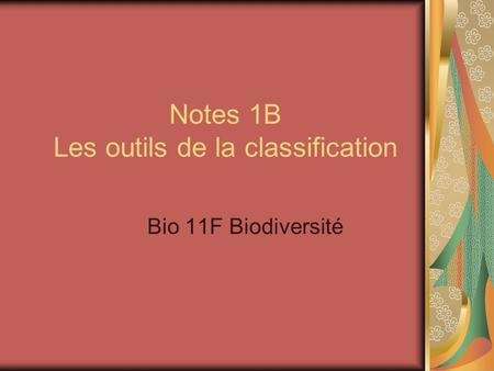 Notes 1B Les outils de la classification Bio 11F Biodiversité.
