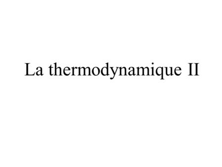 La thermodynamique II.