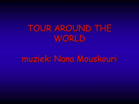 TOUR AROUND THE WORLD muziek: Nana Mouskouri TOUR AROUND THE WORLD muziek: Nana Mouskouri.