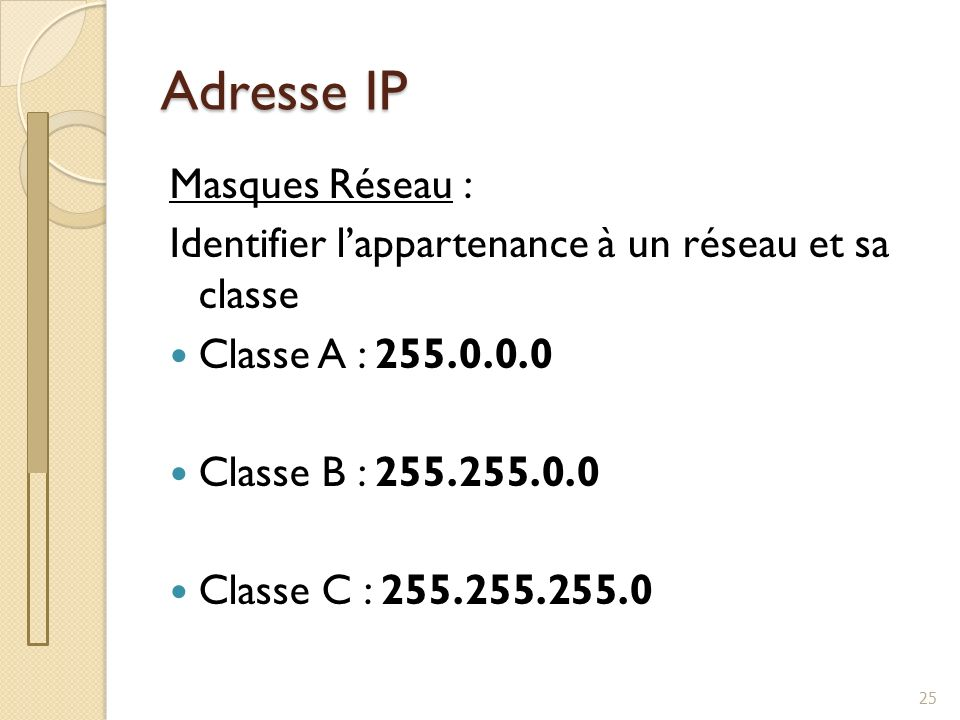 Adresse IP 26 Des adresse privées : Pour gérer les réseaux internes.