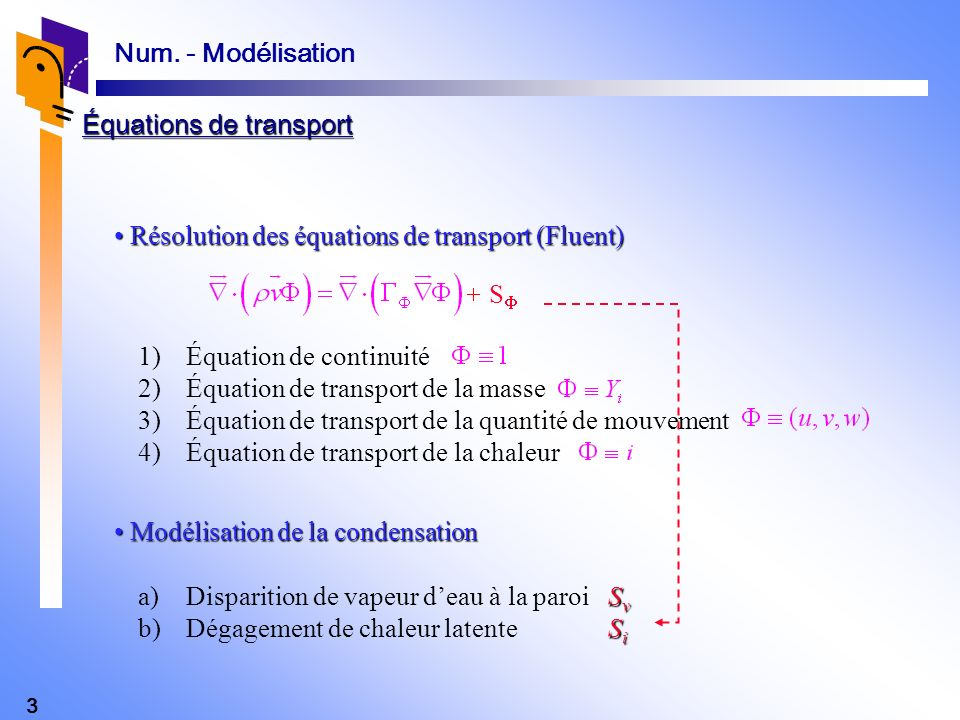 4 Transport des espèces Transport des espèces Transport de la chaleur Transport de la chaleur Ailette condensat Air humide Interface de condensation Conditions aux limites à linterface de condensation Num.