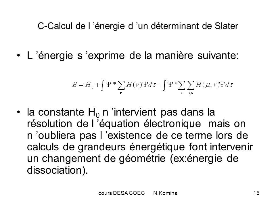 16 Il faut donc calculer un certain nombre d intégrales portant sur les spin-orbitales i: i*O i i où O désigne un des types d opérateurs contenus dans l hamiltonien (constant, mono-électronique ou bi- électronique).