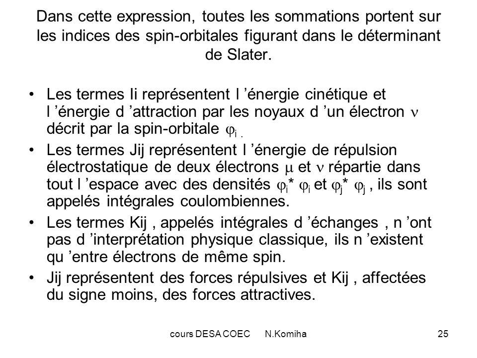 cours DESA COEC N.Komiha26 Energie dun système à couches complètes: Considérons un système contenant un nombre pair délectrons: N=2n, n électrons de spin et n électrons de spin : 1 = I = I _ 2 = I = 3 = II = II _ 4 = II = II … _ N = n = n