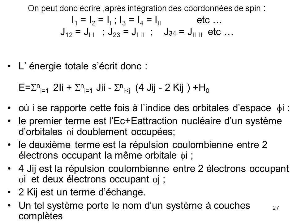 cours DESA COEC N.Komiha28 Du fait que Jii=Kii et Jij =Jji et Kij=Kji, on écrit souvent lénergie dun système à couches complètes : E= n i=1 2Ii + n i,j (2Jij - Kij ) +H 0 Pour un système à couches incomplètes (open-shells system) comprenant 2n+1 électrons dont n+1 de spin et n électrons de spin, lénergie sécrit : E= n i=1 2Ii +I n+1 + n i,j (2Jij - Kij ) + n i (2J i,n+1 - K i,n+1 ) + H 0 le dernier électron de spin est affecté à lorbitale n+1.