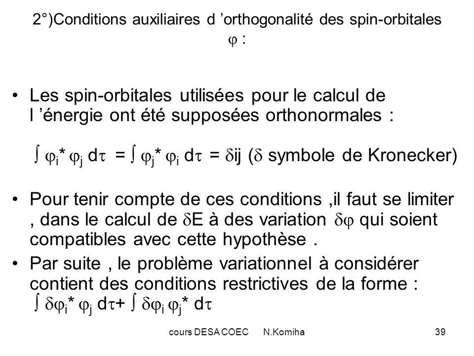 cours DESA COEC N.Komiha40 a-Méthode du multiplicateur de Lagrange : Théorème de Lagrange : E -eij x (conditions restrictives) =0 eij est appelé multiplicateur de Lagrange correspondant à chacunes des conditions précédentes.