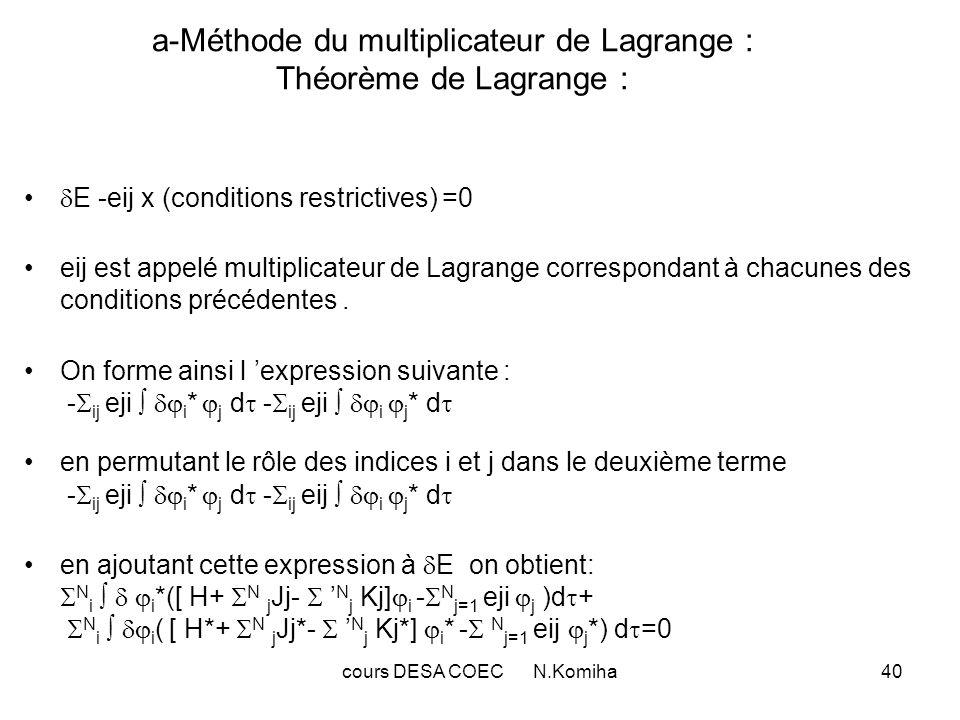 cours DESA COEC N.Komiha41 Pour un accroissement absolument quelconque de, il faut donc que : [ H+ N j Jj- N j Kj] i = N j=1 eji j [ H*+ N j Jj*- N j Kj*] i *= N j=1 eij j * Montrons que la seconde expression n est autre que l expression conjuguée de la première.Pour cela,il suffit de montrer que eij=e*ji, c-à- d.