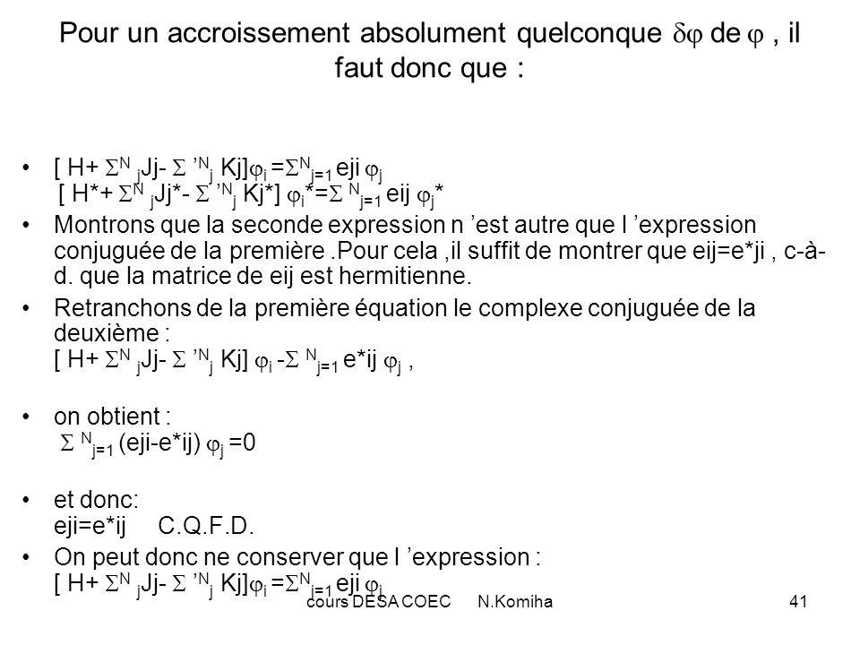 cours DESA COEC N.Komiha42 Autre simplification : pour des spin-orbitales associées à des spins différents, on a : eji=0 et donc finalement : [ H+ N j Jj- N j Kj] i = N j=1 eji j.