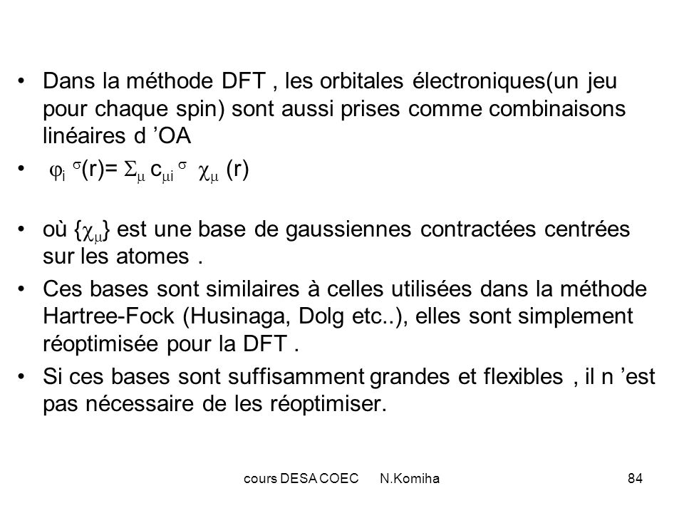 cours DESA COEC N.Komiha85 La densité électronique : ( r) = (r) + (r) est fonction de l ensemble des coefficients {c i }.