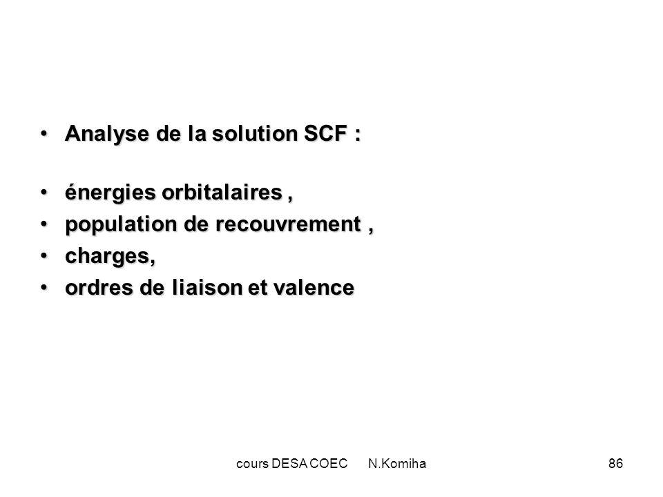 cours DESA COEC N.Komiha87 Lénergie totale et le moment dipolaire sont parmi les propriétés calculées vérifiables expérimentalement.