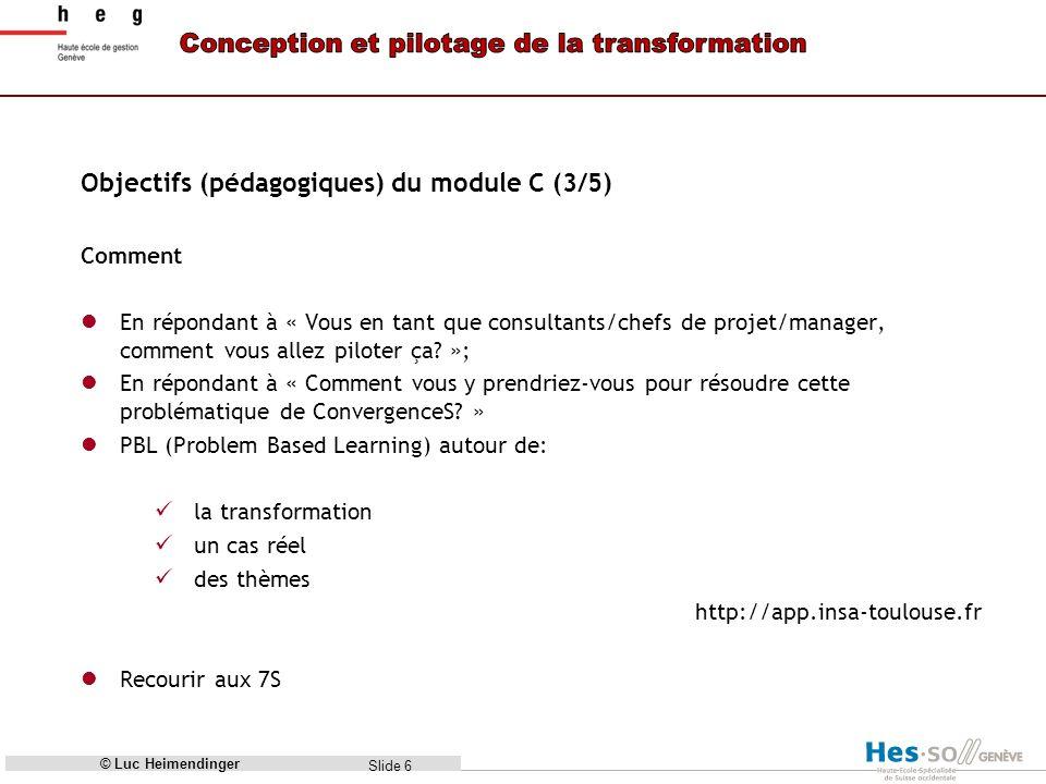Slide 7 Objectifs (pédagogiques) du module C (4/5) Quand vendredi 2, 9, 6 et 23 novembre 2012; En session plénière et en groupes de travail (GT) Evaluation Le contenu de ce module sera inclus à lexamen final © Luc Heimendinger